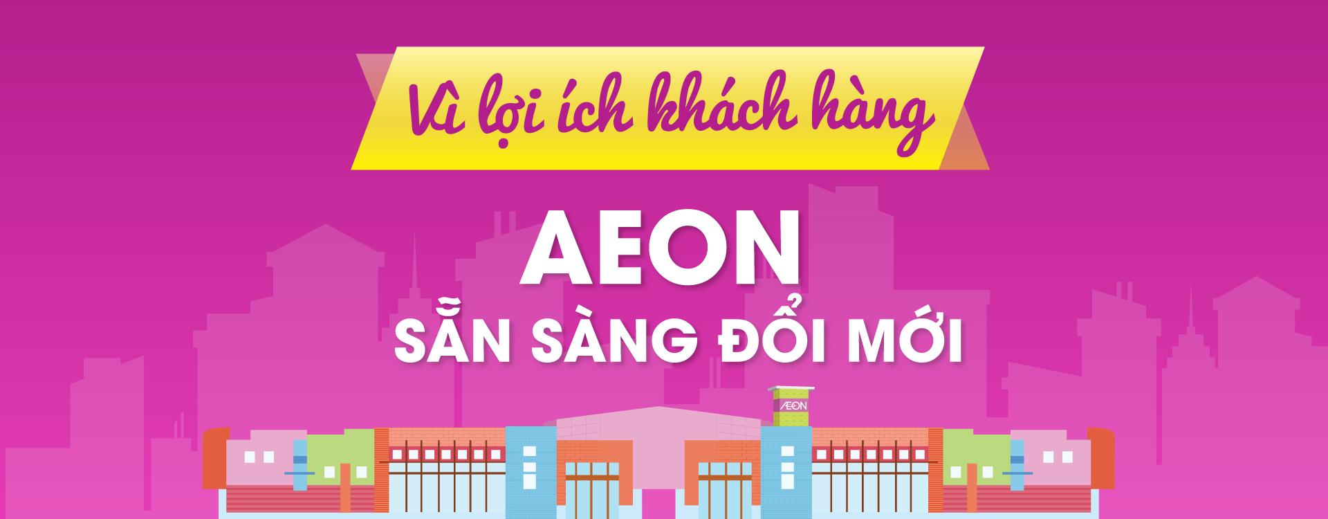 Vì lợi ích khách hàng Aeon sẵn sàng đổi mới