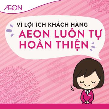 Vì lợi ích khách hàng Aeon luôn tự hoàn thiện