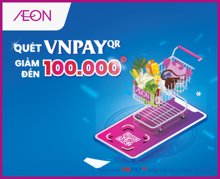 DISCOUNT UP TO 100,000Đ FOR CUSTOMERS PAYING BY VNPAY-QR AT AEON