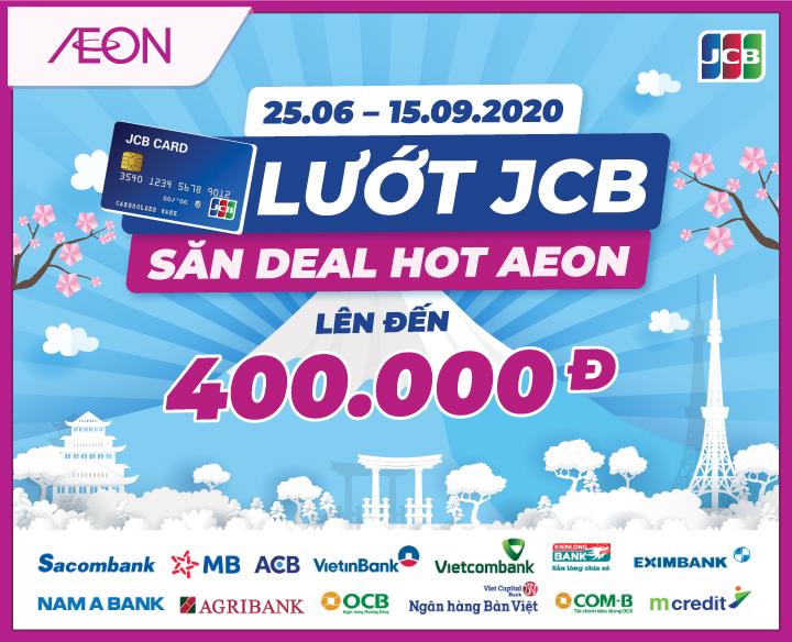 LƯỚT JCB, SĂN DEAL HOT AEON LÊN ĐẾN 400.000Đ